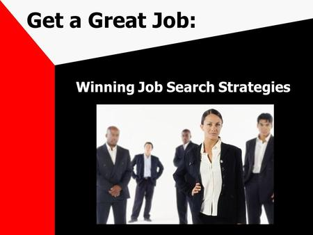 Get a Great Job: Winning Job Search Strategies. Success in the Workplace Qualities/Skills Employers Seek Communication Skills (Written & Verbal) Honesty/Integrity.