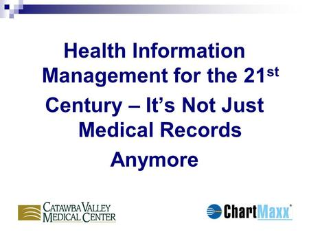 Health Information Management for the 21 st Century – It's Not Just Medical Records Anymore.