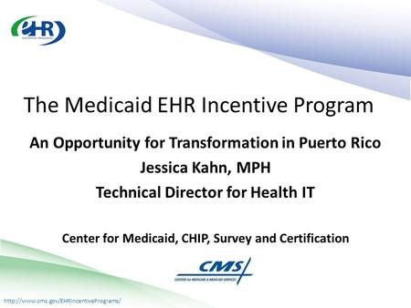 An Opportunity for Transformation in Puerto Rico Jessica Kahn, MPH Technical Director for Health IT Center for.