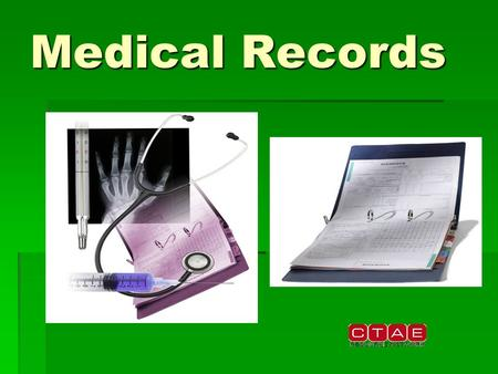 Medical Records. What are medical records?  Legal documents  Management of patient care  Alert healthcare providers to changes in patient conditions.