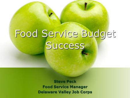 Food Service Budget Success Steve Peck Food Service Manager Delaware Valley Job Corps.