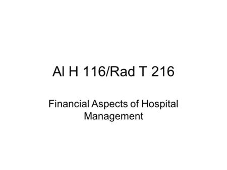 Al H 116/Rad T 216 Financial Aspects of Hospital Management.