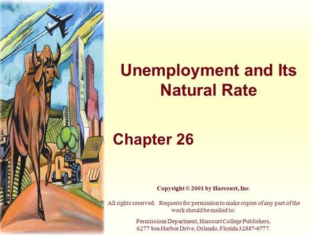 Unemployment and Its Natural Rate Chapter 26 Copyright © 2001 by Harcourt, Inc. All rights reserved. Requests for permission to make copies of any part.