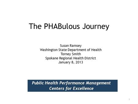 The PHABulous Journey 1 Susan Ramsey Washington State Department of Health Torney Smith Spokane Regional Health District January 8, 2013.