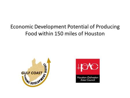 Economic Development Potential of Producing Food within 150 miles of Houston.