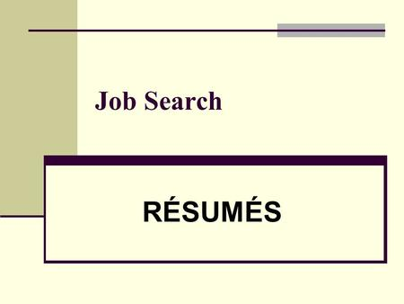 Job Search RÉSUMÉS. 2 What to Include: A few major points of emphasis from your personal & professional life Job skills Key words (picked up by a computer)