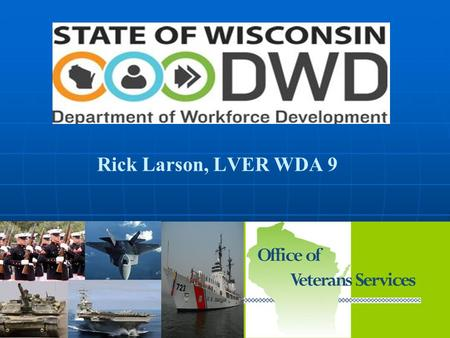 Office of Veterans' Services Rick Larson, LVER WDA 9.
