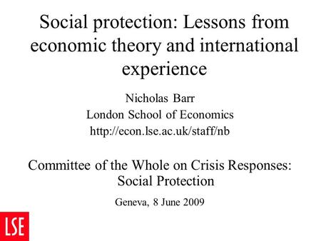 Social protection: Lessons from economic theory and international experience Nicholas Barr London School of Economics  Committee.