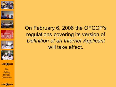 The Staffing Strategy Connection On February 6, 2006 the OFCCP's regulations covering its version of Definition of an Internet Applicant will take effect.