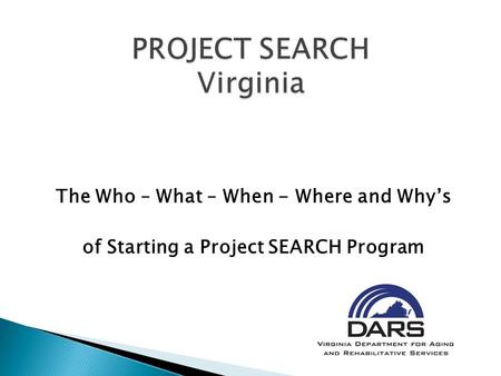 The Who – What – When - Where and Why's of Starting a Project SEARCH Program.