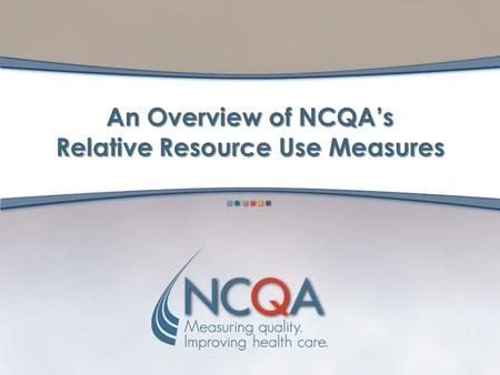 An Overview of NCQA's Relative Resource Use Measures.