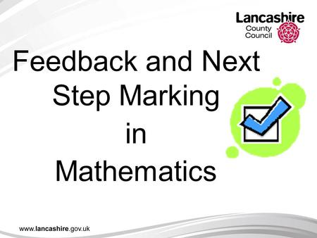 Feedback and Next Step Marking in Mathematics. Aims of the Session To clarify the key principles of effective feedback. To outline the features of next.