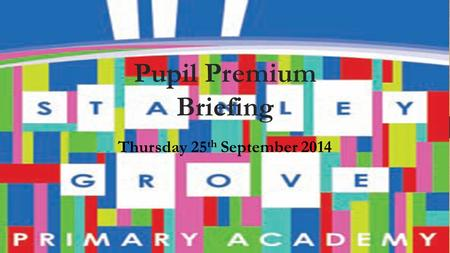 Pupil Premium Briefing Thursday 25 th September 2014.