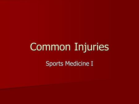 Common Injuries Sports Medicine I. Blisters Most often found on feet Most often found on feet Friction causes separation Friction causes separation Body.