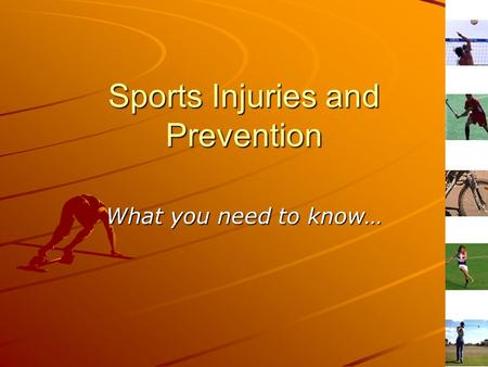 Sports Injuries and Prevention What you need to know…