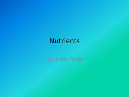 Nutrients By Lachie Wilde. Carbohydrates Food sources: Pasta, waffles and bananas. Body source of energy.