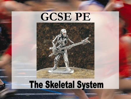 GCSE PE. TASK (5 mins) What are the functions of the skeleton? Which do you think is the most important function & why? What is a joint? What are the.