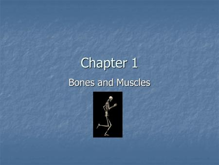 Chapter 1 Bones and Muscles. Bone Basics Bone- is a kind of body tissue made of both living cells and nonliving material. Bone- is a kind of body tissue.