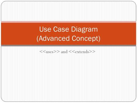 > and > Use Case Diagram (Advanced Concept). When do I use the uses arrow? The uses arrow is drawn from a use case X to another use case Y to indicate.