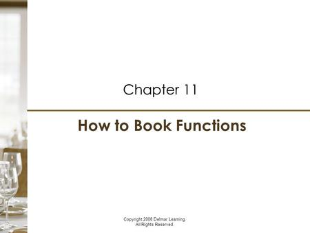 How to Book Functions Chapter 11 Copyright 2008 Delmar Learning. All Rights Reserved.