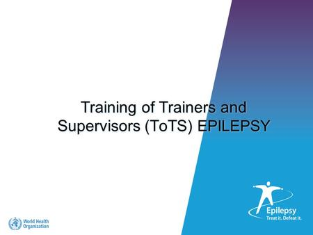 Training of Trainers and Supervisors (ToTS) EPILEPSY.
