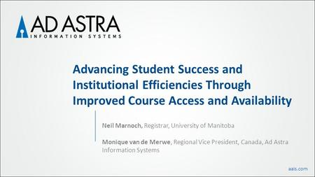 Aais.com Advancing Student Success and Institutional Efficiencies Through Improved Course Access and Availability Neil Marnoch, Registrar, University of.