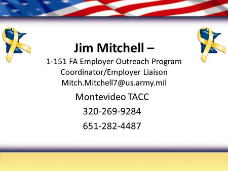Jim Mitchell – 1-151 FA Employer Outreach Program Coordinator/Employer Liaison Montevideo TACC 320-269-9284 651-282-4487.