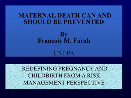 21-11-2001UNFPA - Delhi MATERNAL DEATH CAN AND SHOULD BE PREVENTED By Francois M. Farah UNFPA REDEFINING PREGNANCY AND CHILDBIRTH FROM A RISK MANAGEMENT.