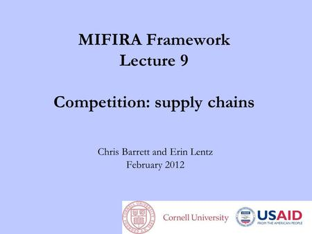 MIFIRA Framework Lecture 9 Competition: supply chains Chris Barrett and Erin Lentz February 2012.