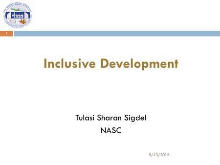 9/13/2015 1 Inclusive Development Tulasi Sharan Sigdel NASC.