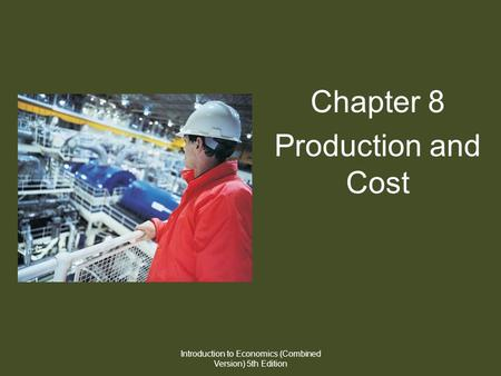 Chapter 8 Production and Cost Introduction to Economics (Combined Version) 5th Edition.