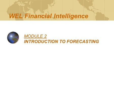 MODULE 2 INTRODUCTION TO FORECASTING WEL Financial Intelligence.