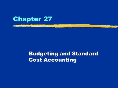 Chapter 27 Budgeting and Standard Cost Accounting.