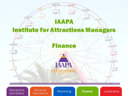 Finance Institute for Attractions Managers IAAPA Operations and Safety MarketingLeadershipFinance Revenue Operations.