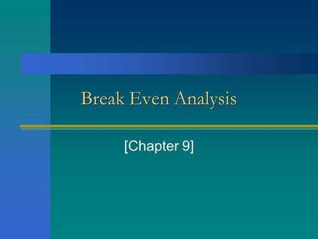 Break Even Analysis [Chapter 9]. Objectives Upon completion of this chapter students will be able to: Identify different type of costs. Define type of.