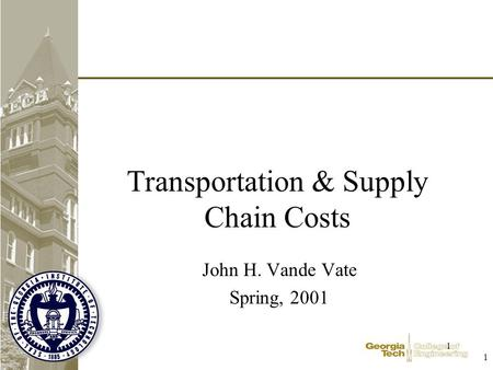 1 1 Transportation & Supply Chain Costs John H. Vande Vate Spring, 2001.