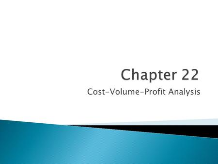 Cost-Volume-Profit Analysis.  Identify how changes in volume affect costs.