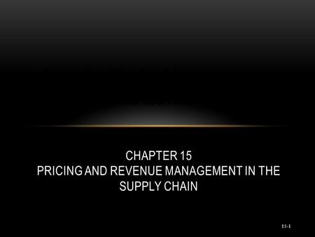 © 2007 Pearson Education 15-1 CHAPTER 15 PRICING AND REVENUE MANAGEMENT IN THE SUPPLY CHAIN Supply Chain Management (3rd Edition)