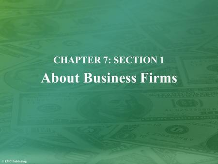 CHAPTER 7: SECTION 1 About Business Firms. Why Do Business Firms Exist? A business firm is an organization that uses resources to produce goods and services.