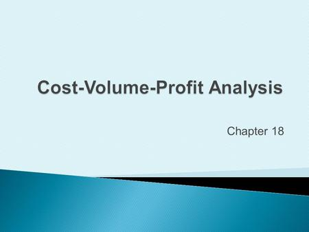 Chapter 18. Identify how changes in volume affect costs.