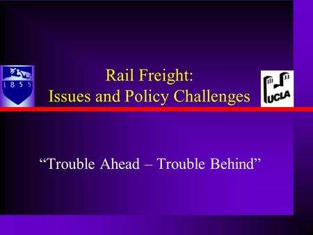 "Rail Freight: Issues and Policy Challenges ""Trouble Ahead – Trouble Behind"""