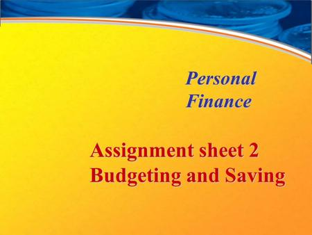 Personal Finance Assignment sheet 2 Budgeting and Saving.