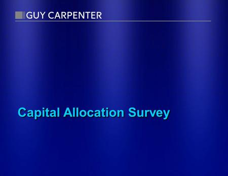 Capital Allocation Survey. Purpose of Allocating Capital  Not a goal in itself  Used to make further calculations, like adequacy of business unit profits,