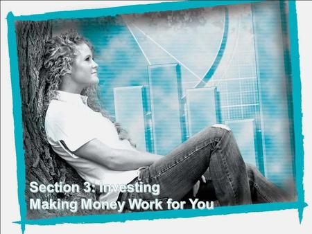 Section Three – Investing: Making Money Work for You.