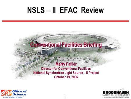 1 BROOKHAVEN SCIENCE ASSOCIATES NSLS – II EFAC Review Conventional Facilities Briefing Marty Fallier Director for Conventional Facilities National Synchrotron.