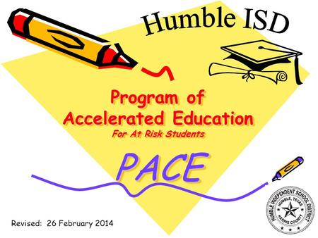 Program of Accelerated Education For At Risk Students PACE Revised: 26 February 2014.