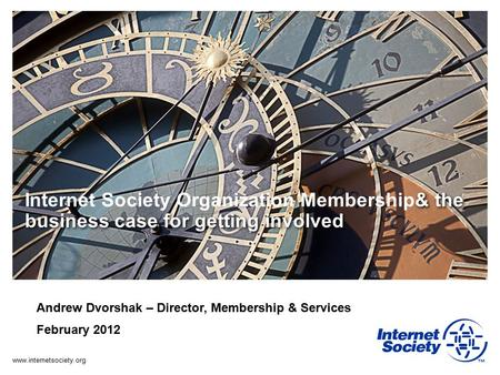 Www.internetsociety.org & the business case for getting involved Internet Society Organization Membership& the business case for getting involved Andrew.