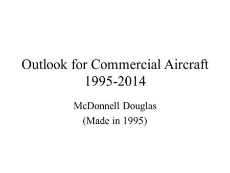 Outlook for Commercial Aircraft 1995-2014 McDonnell Douglas (Made in 1995)