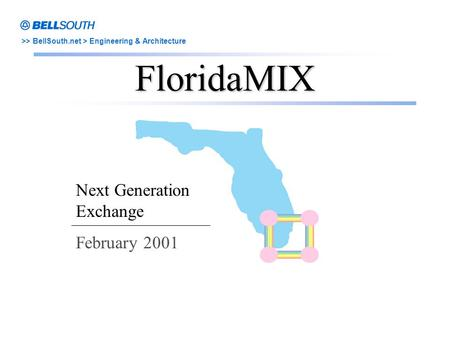 >> BellSouth.net > Engineering & Architecture FloridaMIX Next Generation Exchange February 2001.