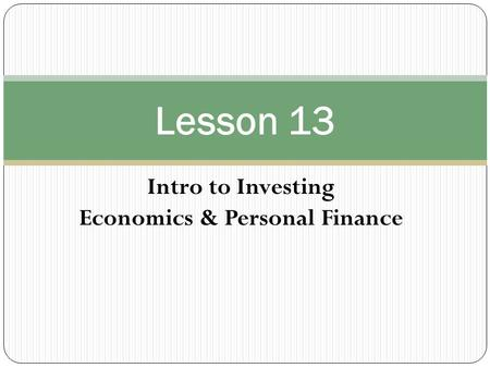 Intro to Investing Economics & Personal Finance Lesson 13.